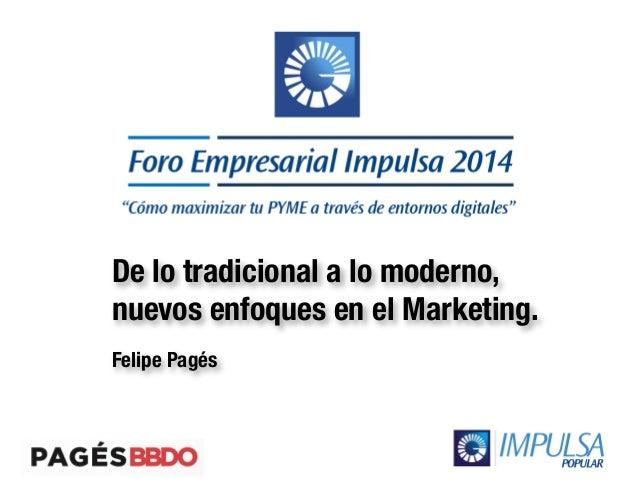 De lo tradicional a lo moderno,  nuevos enfoques en el Marketing.  Felipe Pagés