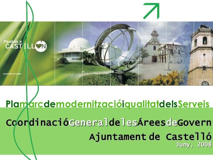 Pla marc de modernització i qualitat dels Serveis Coordinació General de les Árees de Govern Ajuntament   de Castelló Juny...