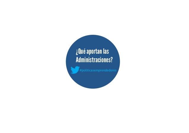 ¿Qué aportan lasAdministraciones?#politicasemprendedores