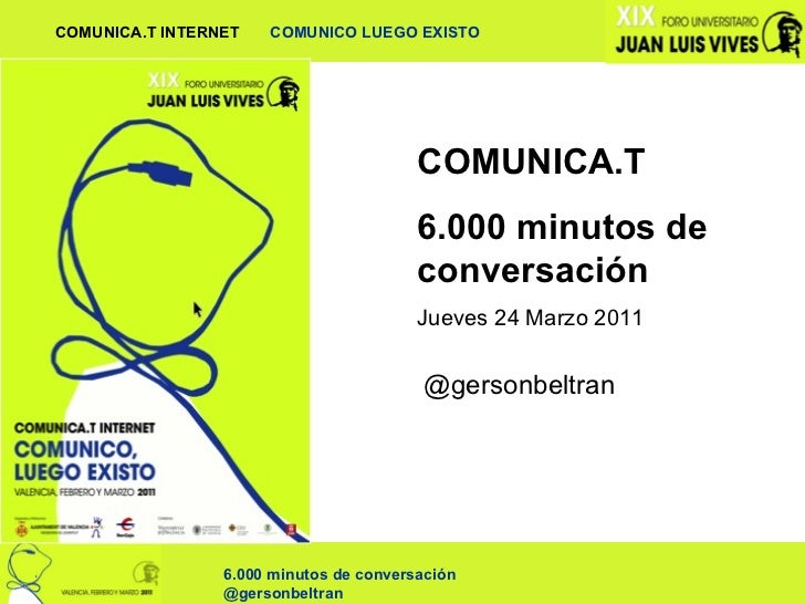 COMUNICA.T 6.000 minutos de conversación Jueves 24 Marzo 2011 @gersonbeltran
