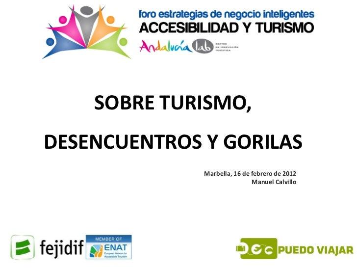SOBRE TURISMO,DESENCUENTROS Y GORILAS              Marbella, 16 de febrero de 2012                              Manuel Cal...