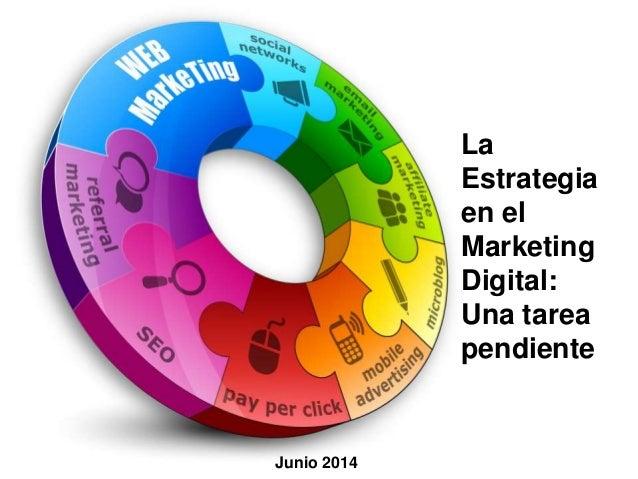 La Estrategia en el Marketing Digital: Una tarea pendiente Junio 2014