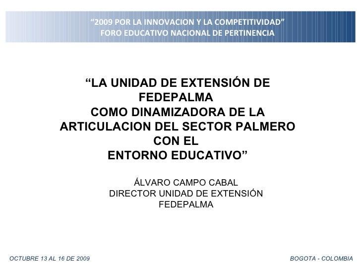 """"""" 2009 POR LA INNOVACION Y LA COMPETITIVIDAD"""" FORO EDUCATIVO NACIONAL DE PERTINENCIA OCTUBRE 13 AL 16 DE 2009  BOGOTA - CO..."""
