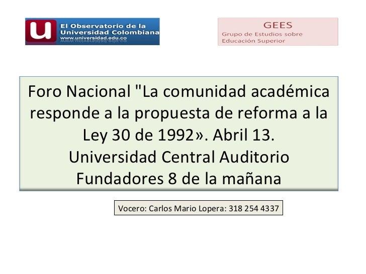 """Vocero: Carlos Mario Lopera: 318 254 4337 Foro Nacional """"La comunidad académica responde a la propuesta de reforma a ..."""