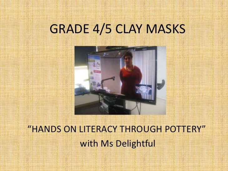 """GRADE 4/5 CLAY MASKS""""HANDS ON LITERACY THROUGH POTTERY""""          with Ms Delightful"""