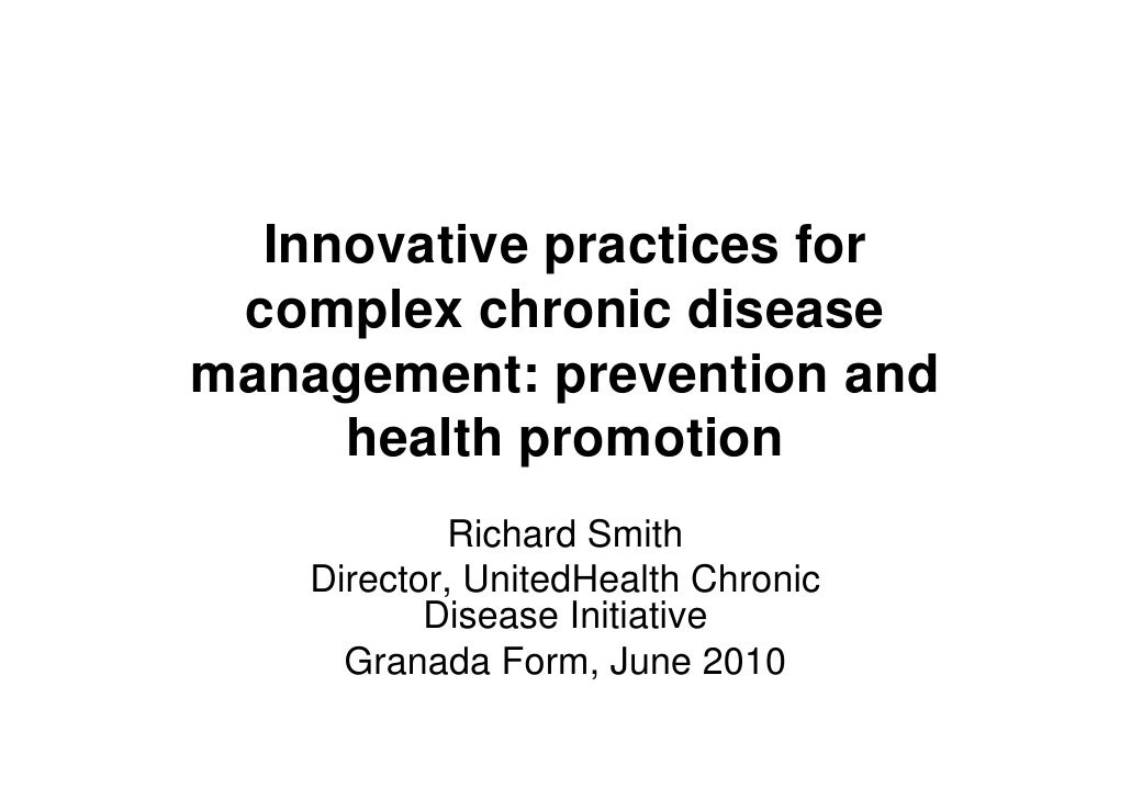 Innovative practices for  complex chronic disease management: prevention and      health promotion              Richard Sm...