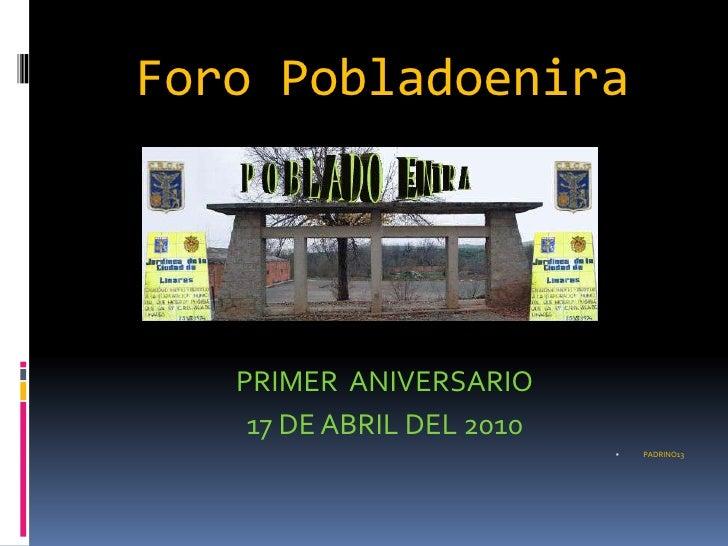 Foro Pobladoenira<br />PRIMER  ANIVERSARIO <br />17 DE ABRIL DEL 2010<br />PADRINO13<br />
