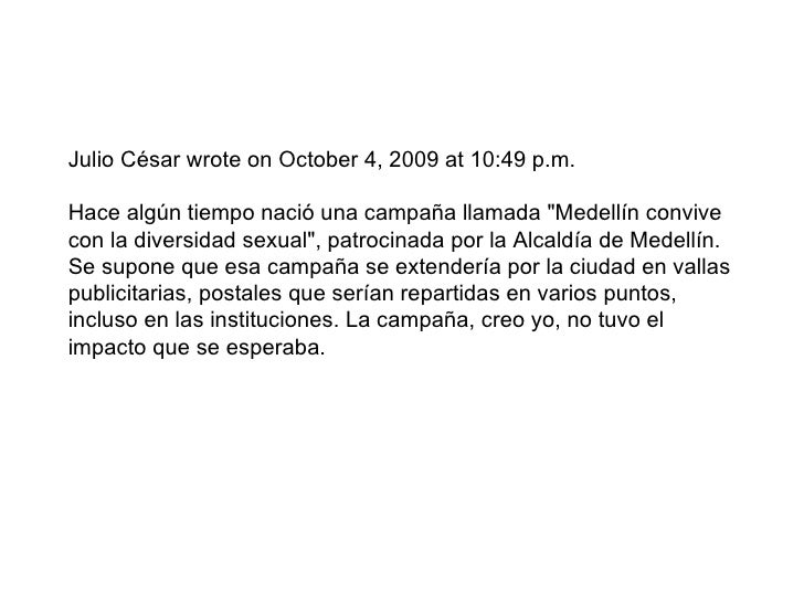 """Julio César wrote on October 4, 2009 at 10:49 p.m. Hace algún tiempo nació una campaña llamada """"Medellín convive con ..."""