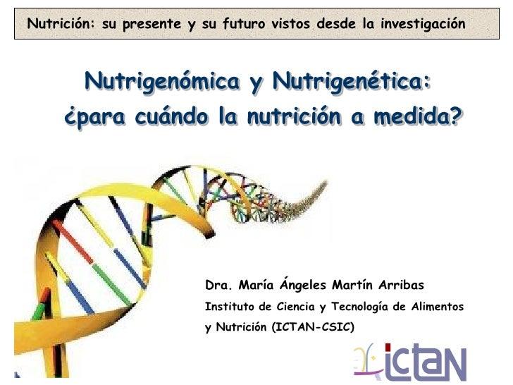 Nutrición: su presente y su futuro vistos desde la investigación        Nutrigenómica y Nutrigenética:     ¿para cuándo la...