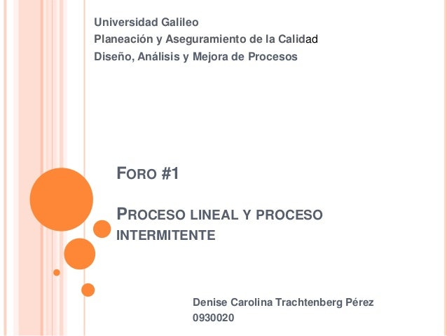 Universidad GalileoPlaneación y Aseguramiento de la CalidadDiseño, Análisis y Mejora de Procesos    FORO #1    PROCESO LIN...