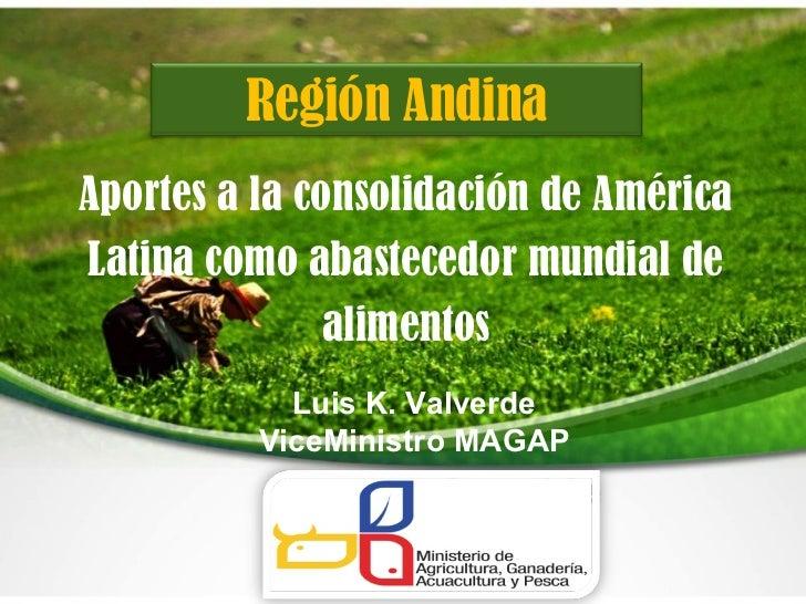 Región AndinaAportes a la consolidación de AméricaLatina como abastecedor mundial de               alimentos            Lu...