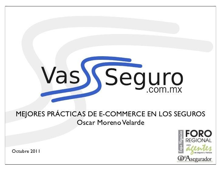 MEJORES PRÁCTICAS DE E-COMMERCE EN LOS SEGUROS                Oscar Moreno VelardeOctubre 2011