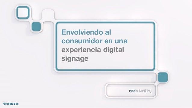 @roiiglesias Envolviendo al consumidor en una experiencia digital signage