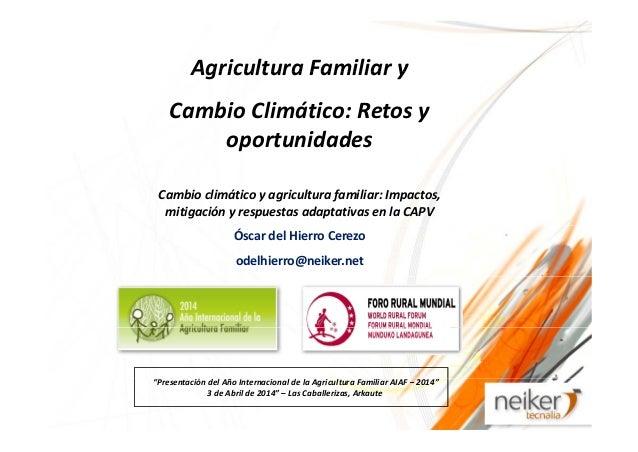 Agricultura Familiar yAgriculturaFamiliary CambioClimático:Retosy oportunidades Cambioclimáticoyagriculturafamil...