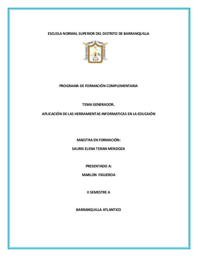 ESCUELA NORMAL SUPERIOR DEL DISTRITO DE BARRANQUILLAPROGRAMA DE FORMACIÓN COMPLEMENTARIATEMA GENERADOR.APLICACIÓN DE LAS H...