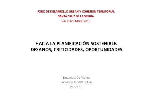 HACIA LA PLANIFICACIÓN SOSTENIBLE. DESAFIOS, CRITICIDADES, OPORTUNIDADES Emanuela De Menna EurosociaAL SNV Bolivia Panel n...