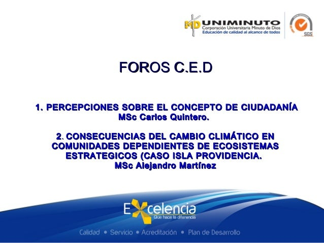 FOROS C.E.DFOROS C.E.D 1. PERCEPCIONES SOBRE EL CONCEPTO DE CIUDADANÍA1. PERCEPCIONES SOBRE EL CONCEPTO DE CIUDADANÍA MSc ...