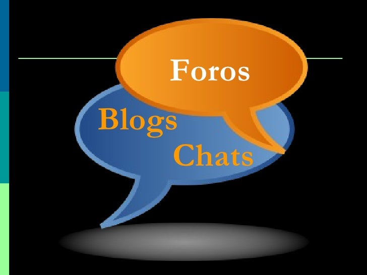 Chats <ul><li>Foros   </li></ul><ul><li>Blogs   </li></ul>