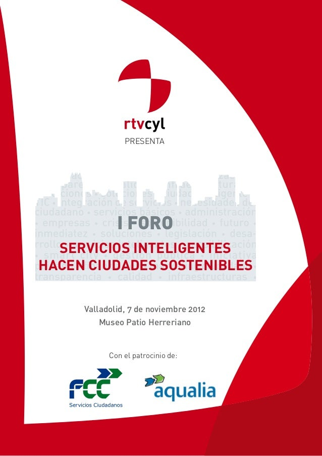 PRESENTA             I FORO  SERVICIOS INTELIGENTESHACEN CIUDADES SOSTENIBLES     Valladolid, 7 de noviembre 2012         ...