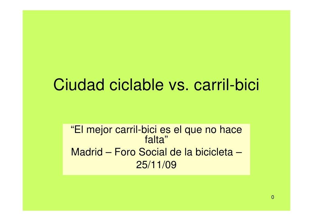 """Ciudad ciclable vs. carril-bici    """"El mejor carril-bici es el que no hace                     falta""""   Madrid – Foro Soci..."""