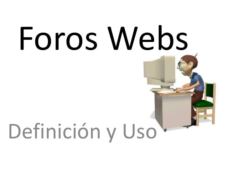 Foros Webs<br />Definición y Uso<br />