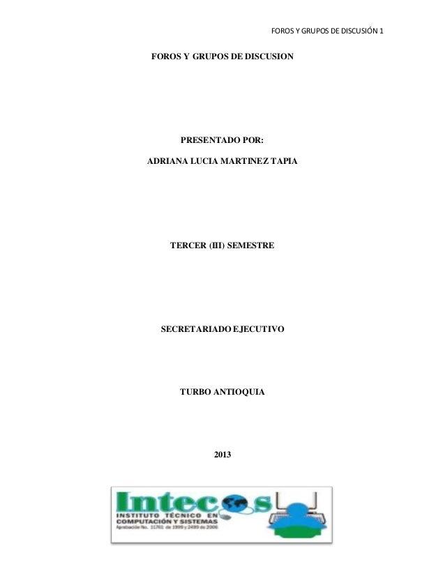 FOROS Y GRUPOS DE DISCUSIÓN 1FOROS Y GRUPOS DE DISCUSIONPRESENTADO POR:ADRIANA LUCIA MARTINEZ TAPIATERCER (III) SEMESTRESE...