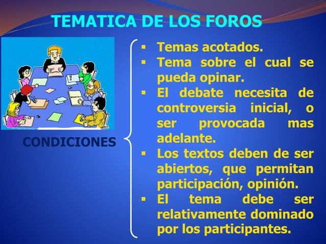 TEMATICA DE LOS FOROS  CONDICIONES   Temas acotados.   Tema sobre el cual se  pueda opinar.   El debate necesita de  co...