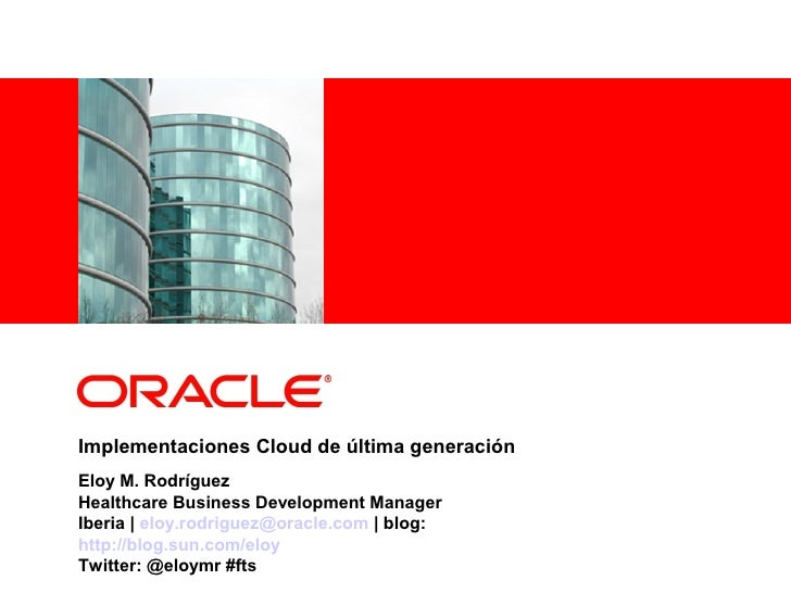 <Insert Picture Here>     Implementaciones Cloud de última generación Eloy M. Rodríguez Healthcare Business Development Ma...