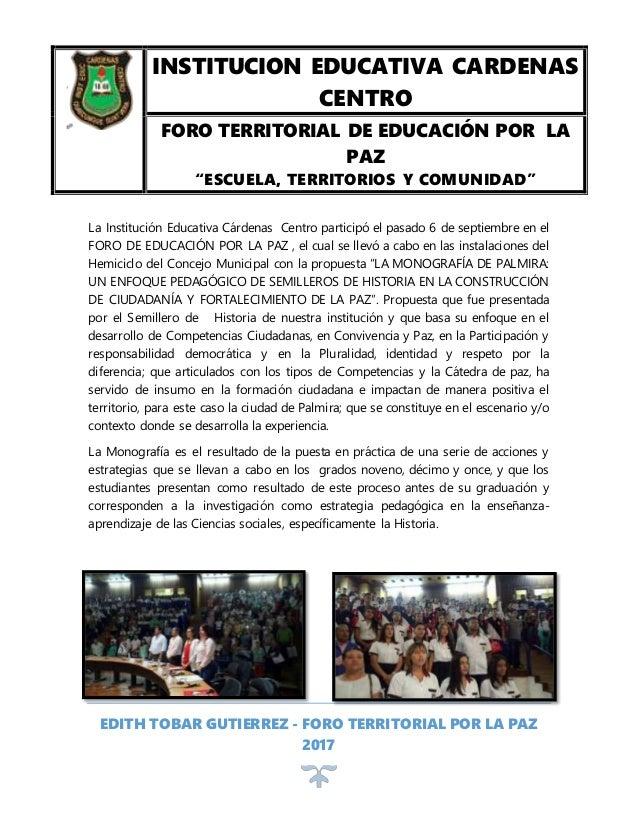 EDITH TOBAR GUTIERREZ - FORO TERRITORIAL POR LA PAZ 2017 La Institución Educativa Cárdenas Centro participó el pasado 6 de...