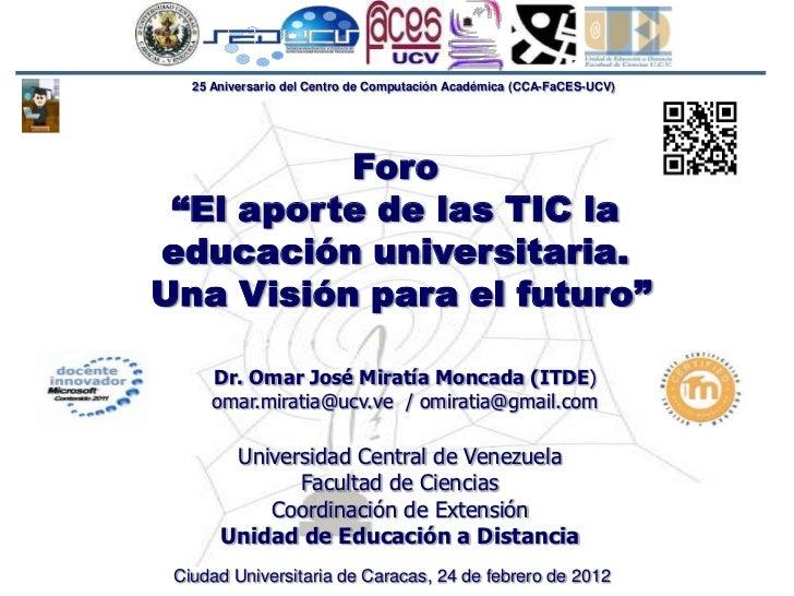 """25 Aniversario del Centro de Computación Académica (CCA-FaCES-UCV)          Foro """"El aporte de las TIC laeducación univers..."""