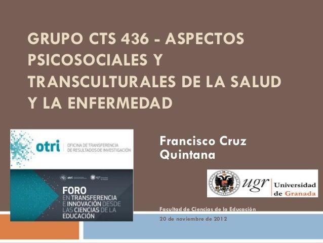 GRUPO CTS 436 - ASPECTOSPSICOSOCIALES YTRANSCULTURALES DE LA SALUDY LA ENFERMEDAD              Francisco Cruz             ...