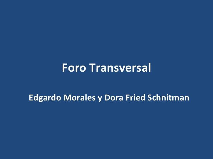 Foro TransversalEdgardo Morales y Dora Fried Schnitman