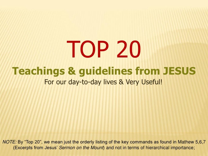 "TOP 20    Teachings & guidelines from JESUS                   For our day-to-day lives & Very Useful!NOTE: By ""Top 20"", we..."