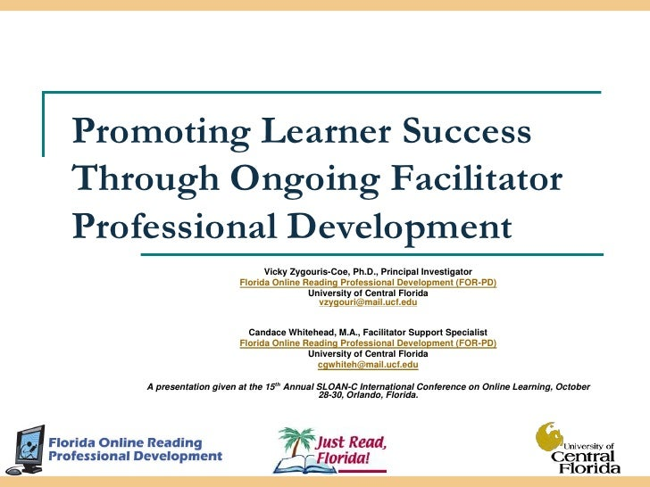 Promoting Learner Success Through Ongoing Facilitator Professional Development<br />Vicky Zygouris-Coe, Ph.D., Principal I...