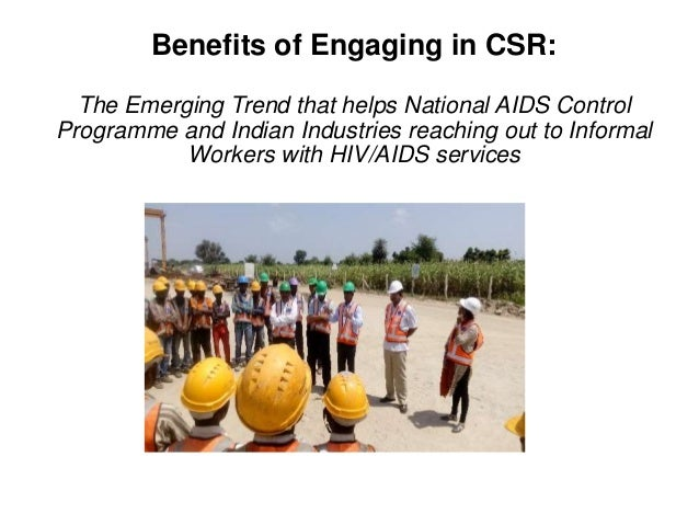 Benefits of Engaging in CSR: The Emerging Trend that helps National AIDS Control Programme and Indian Industries reaching ...