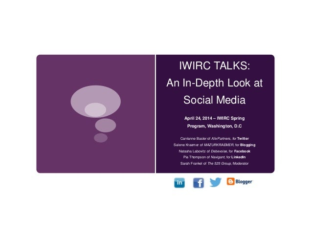 IWIRC TALKS: An In-Depth Look at Social Media April 24, 2014 – IWIRC Spring Program, Washington, D.C Carrianne Basler of A...