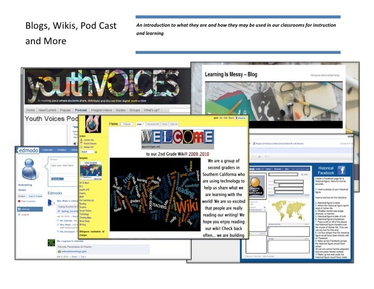 Blogs, Wikis, Pod Cast   An introduction to what they are and how they may be used in our classrooms for instruction      ...