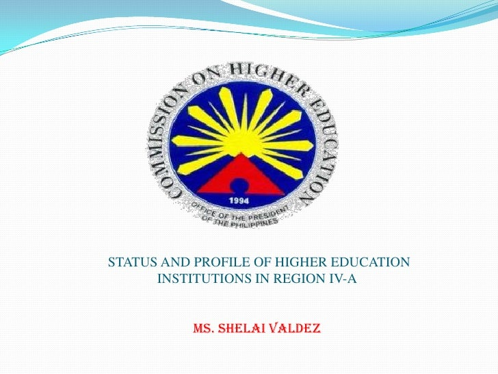 STATUS AND PROFILE OF HIGHER EDUCATIONINSTITUTIONS IN REGION IV-Ams.Shelaivaldez<br />