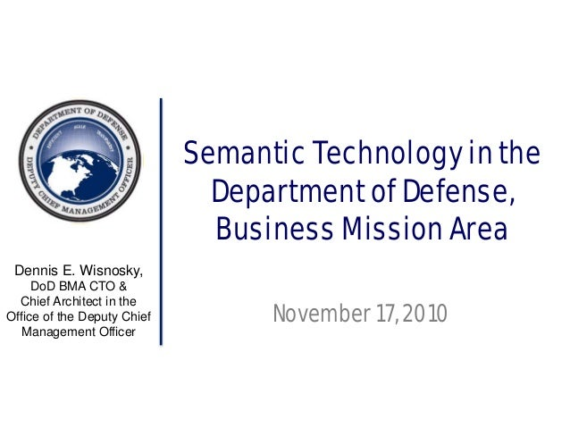 Dennis E. Wisnosky, DoD BMA CTO & Chief Architect in the Office of the Deputy Chief Management Officer Semantic Technology...