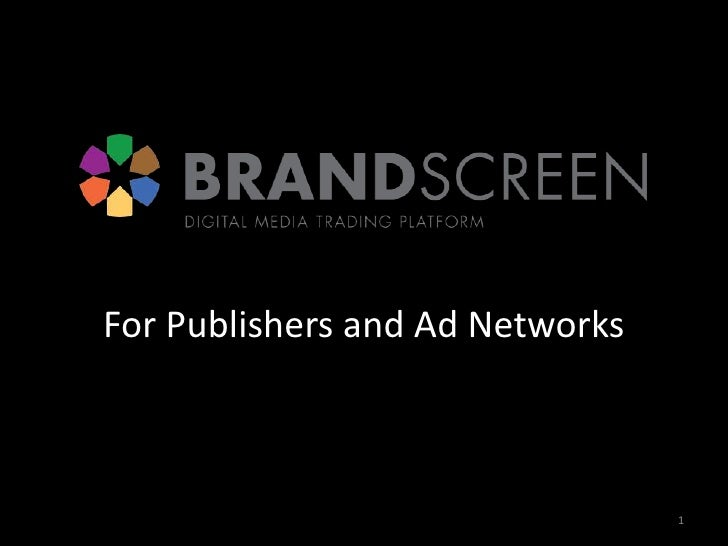 For Publishers and Ad Networks<br />1<br />
