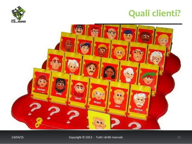 Quali  clienti?   14/04/15   Copyright  ©  2013    -‐    Tu6  i  diri6  riserva<.       12...