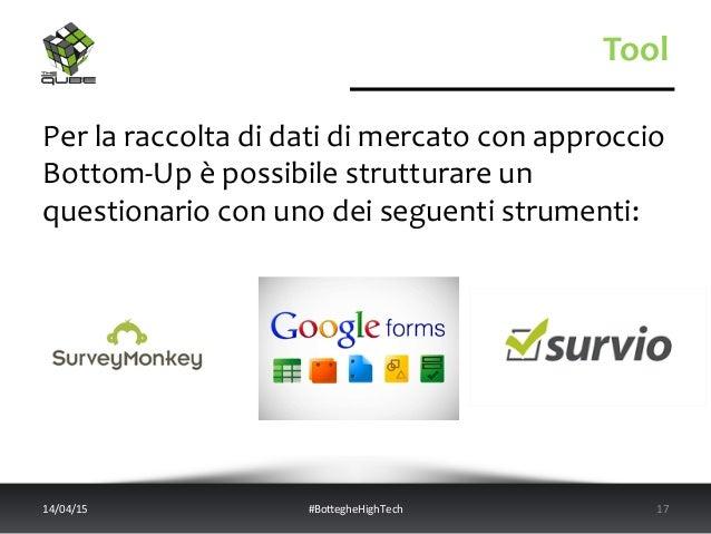 Tool   Per  la  raccolta  di  dati  di  mercato  con  approccio   Bottom-‐Up  è  possibile  str...
