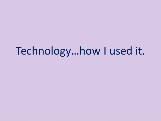 Technology…how I used it.