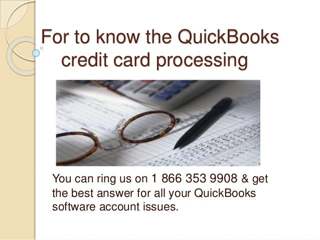 For to know the QuickBooks credit card processing You can ring us on 1 866 353 9908 & get the best answer for all your Qui...