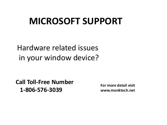 MICROSOFT SUPPORT Hardware related issues in your window device? Call Toll-Free Number 1-806-576-3039 For more detail visi...