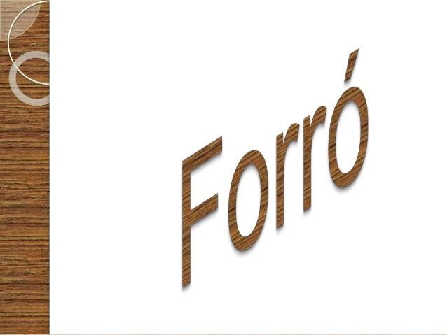 O que é Forró?  O forró é uma dança popular;  Origem nordestina;  Esta dança é acompanhada por um tipo de música especí...