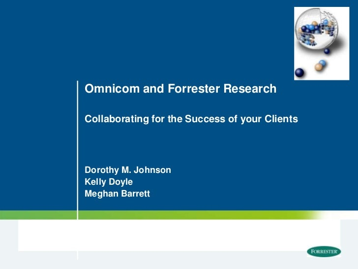 Omnicom and Forrester ResearchCollaborating for the Success of your ClientsDorothy M. JohnsonKelly DoyleMeghan Barrett