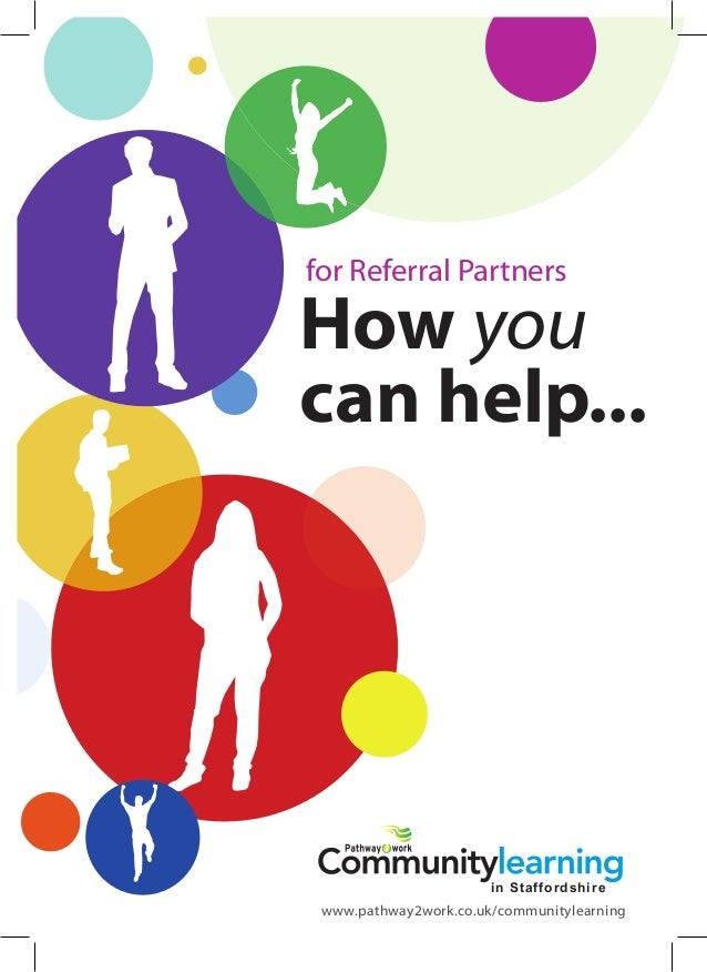 How you can help... for Referral Partners in Staffordshire www.pathway2work.co.uk/communitylearning