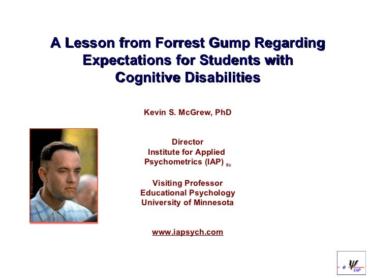 <ul><li>A Lesson from Forrest Gump Regarding Expectations for Students with Cognitive Disabilities </li></ul><ul><li>Kevin...