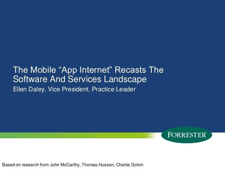"The Mobile ""App Internet"" Recasts The Software And Services Landscape<br />Ellen Daley, Vice President, Practice Leader<br..."